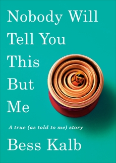 Nobody Will Tell You This But Me: A true (as told to me) story, Kalb, Bess