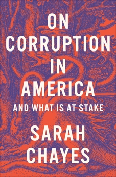 On Corruption in America: And What Is at Stake, Chayes, Sarah