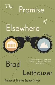 The Promise of Elsewhere: A novel, Leithauser, Brad