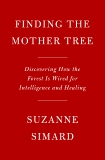 Finding the Mother Tree: Discovering the Wisdom of the Forest, Simard, Suzanne