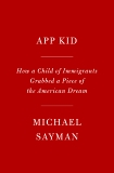 App Kid: How a Child of Immigrants Grabbed a Piece of the American Dream, Sayman, Michael