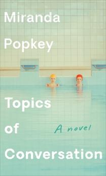 Topics of Conversation: A novel, Popkey, Miranda