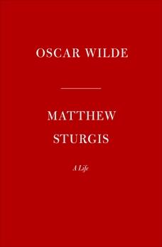 Oscar Wilde: A Life, Sturgis, Matthew
