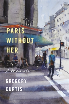 Paris Without Her: A Memoir, Curtis, Gregory
