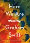 Here We Are: A novel, Swift, Graham