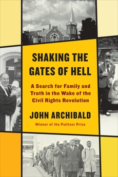 Shaking the Gates of Hell: A Search for Family and Truth in the Wake of the Civil Rights Revolution, Archibald, John