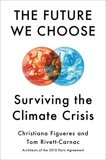The Future We Choose: Surviving the Climate Crisis, Figueres, Christiana & Rivett-Carnac, Tom