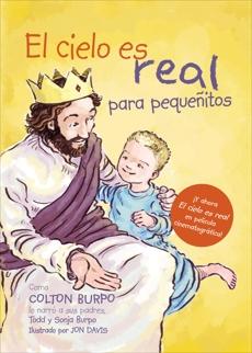El cielo es real - edición ilustrada para pequeñitos: La asombrosa historia de un niño pequeño de su viaje al cielo de ida y vuelta, Burpo, Todd