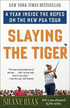 Slaying the Tiger: A Year Inside the Ropes on the New PGA Tour, Ryan, Shane