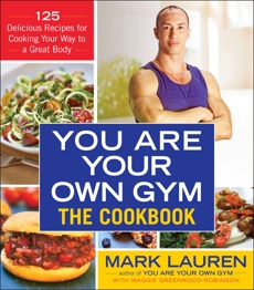 You Are Your Own Gym: The Cookbook: 125 Delicious Recipes for Cooking Your Way to a Great Body, Lauren, Mark & Lauren, Mark & Greenwood-Robinson, Maggie