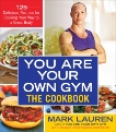 You Are Your Own Gym: The Cookbook: 125 Delicious Recipes for Cooking Your Way to a Great Body, Lauren, Mark & Greenwood-Robinson, Maggie