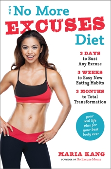 The No More Excuses Diet: 3 Days to Bust Any Excuse, 3 Weeks to Easy New Eating Habits, 3 Months to Total Transformation, Kang, Maria