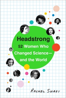 Headstrong: 52 Women Who Changed Science-and the World, Swaby, Rachel