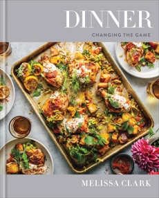 Dinner: Changing the Game: A Cookbook, Clark, Melissa