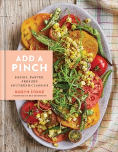 Add a Pinch: Easier, Faster, Fresher Southern Classics: A Cookbook, Stone, Robyn