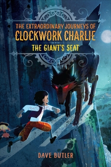 The Giant's Seat (The Extraordinary Journeys of Clockwork Charlie), Butler, Dave