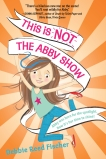 This Is Not the Abby Show, Fischer, Debbie Reed
