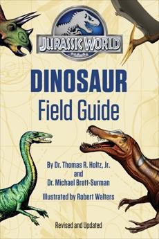 Jurassic World Dinosaur Field Guide (Jurassic World), Holtz, Thomas R. & Brett-Surman, Michael & Holtz, Thomas R.