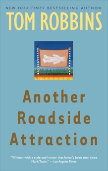 Another Roadside Attraction: A Novel