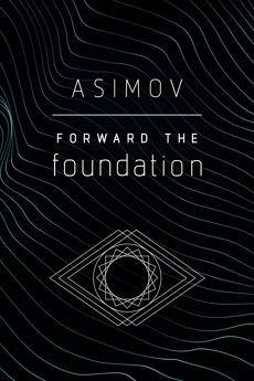 Forward the Foundation, Asimov, Isaac