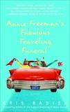 Annie Freeman's Fabulous Traveling Funeral: A Novel, Radish, Kris