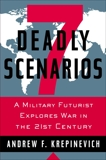 7 Deadly Scenarios: A Military Futurist Explores War in the 21st Century, Krepinevich, Andrew