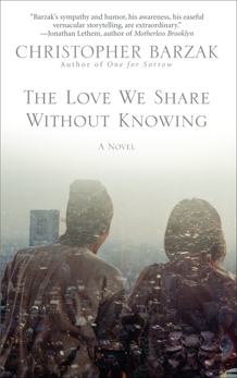 The Love We Share Without Knowing: A Novel, Barzak, Christopher