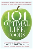 101 Optimal Life Foods: Alleviate Stress, Ease Muscle Pain, Boost Short-Term Memory, and Eat Your Way to Great Health...One Delicious Bite at a Time, Grotto, David