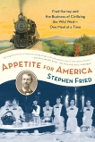Appetite for America: Fred Harvey and the Business of Civilizing the Wild West--One Meal at a Time, Fried, Stephen