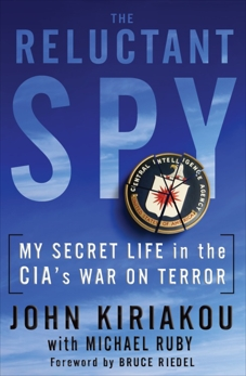 The Reluctant Spy: My Secret Life in the CIA's War on Terror, Kiriakou, John