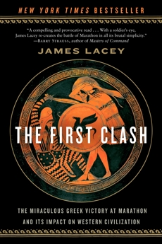 The First Clash: The Miraculous Greek Victory at Marathon and Its Impact on Western Civilization, Lacey, James