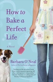 How to Bake a Perfect Life: A Novel, O'Neal, Barbara