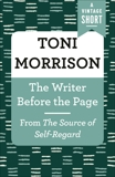 The Writer Before the Page: From The Source of Self-Regard, Morrison, Toni