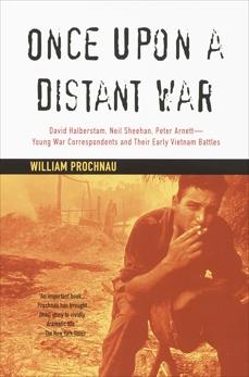 Once Upon a Distant War: David Halberstam, Neil Sheehan, Peter Arnett--Young War Correspondents and Their Early Vientnam Battles, Prochnau, William