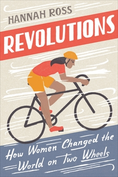 Revolutions: How Women Changed the World on Two Wheels, Ross, Hannah