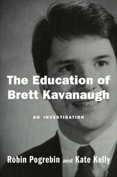 The Education of Brett Kavanaugh: An Investigation, Kelly, Kate & Pogrebin, Robin