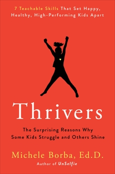 Thrivers: The Surprising Reasons Why Some Kids Struggle and Others Shine, Borba, Michele