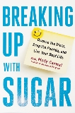 Breaking Up With Sugar: Divorce the Diets, Drop the Pounds, and Live Your Best Life, Carmel, Molly