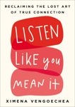 Listen Like You Mean It: Reclaiming the Lost Art of True Connection, Vengoechea, Ximena