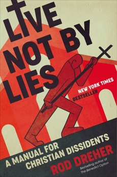 Live Not by Lies: A Manual for Christian Dissidents, Dreher, Rod