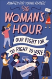 The Woman's Hour (Adapted for Young Readers): Our Fight for the Right to Vote, Weiss, Elaine