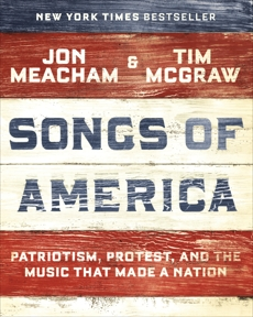 Songs of America: Patriotism, Protest, and the Music That Made a Nation, Meacham, Jon & Meacham, Jon & McGraw, Tim