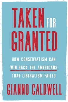 Taken for Granted: How Conservatism Can Win Back the Americans That Liberalism Failed, Caldwell, Gianno