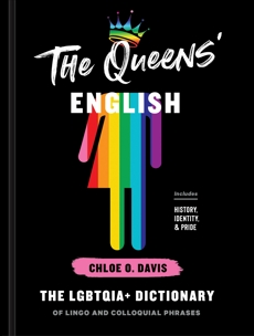 The Queens' English: The LGBTQIA+ Dictionary of Lingo and Colloquial Phrases, Davis, Chloe O.