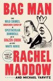 Bag Man: The Wild Crimes, Audacious Cover-Up, and Spectacular Downfall  of a Brazen Crook in the White House, Maddow, Rachel & Yarvitz, Michael
