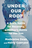Under Our Roof: A Son's Battle for Recovery, a Mother's Battle for Her Son, Dean, Madeleine & Cunnane, Harry