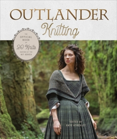 Outlander Knitting: The Official Book of 20 Knits Inspired by the Hit Series,