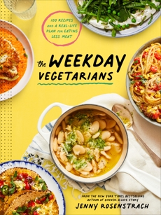 The Weekday Vegetarians: 100 Recipes and a Real-Life Plan for Eating Less Meat, Rosenstrach, Jenny