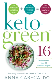 Keto-Green 16: The Fat-Burning Power of Ketogenic Eating + The Nourishing Strength of Alkaline Foods = Rapid Weight Loss and Hormone Balance, Cabeca, Anna