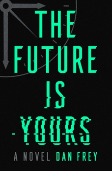 The Future Is Yours: A Novel, Frey, Dan